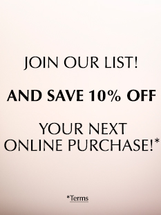 Join our list and save 10% off your next online purchase.*