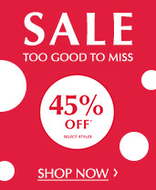 45% Off Select Styles Going on Now!
