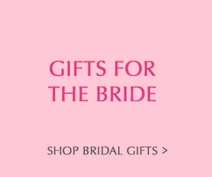 Gifts for The Bride. Shop Bridal Gifts.