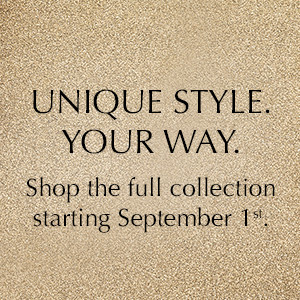 Unique style your way. Shop the full collection starting September 1st.