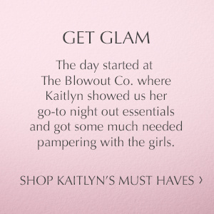 Get Glam. Kaitlyn's Must Haves.