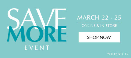 Save up to $400 on your favorite Spring styles March 22-25 online and in-store. Terms and Conditions Apply.