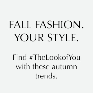 Fall Fashion. Your Style.