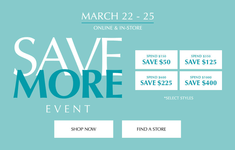 March 22 - 25 | Online & In-Store | Save More Event